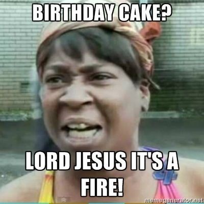 Ain't nobody got time for that birthday meme