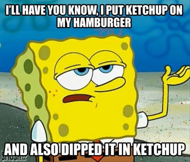 Ketchup On My Burger - spongebob meme