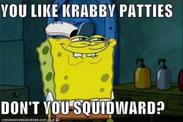 You Like Krabby Patties Squidward - Spongebob Meme
