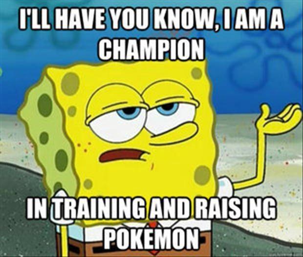 A Champion In Training And Raising Pokemon - Spongebob Meme