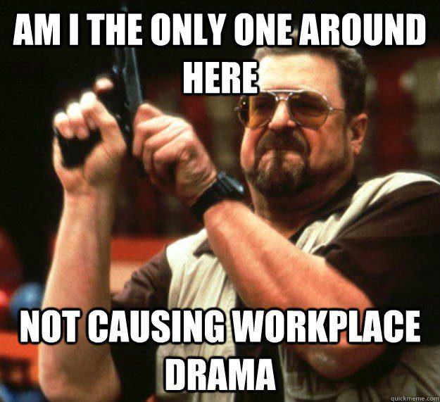 Not Causing Workplace Drama