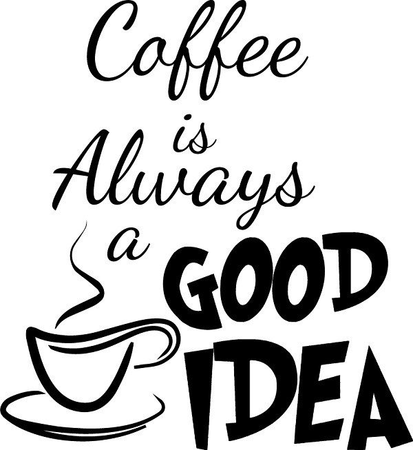 Coffee is always a good idea - quote