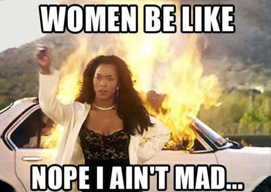 women be like i ain't mad - relationship meme