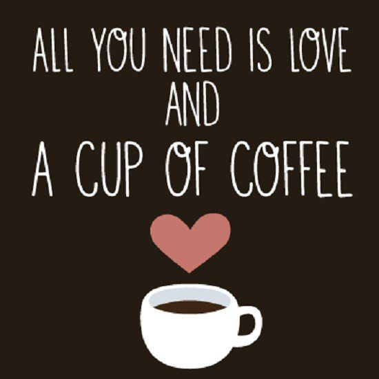 all you need is love and a cup of coffee quote