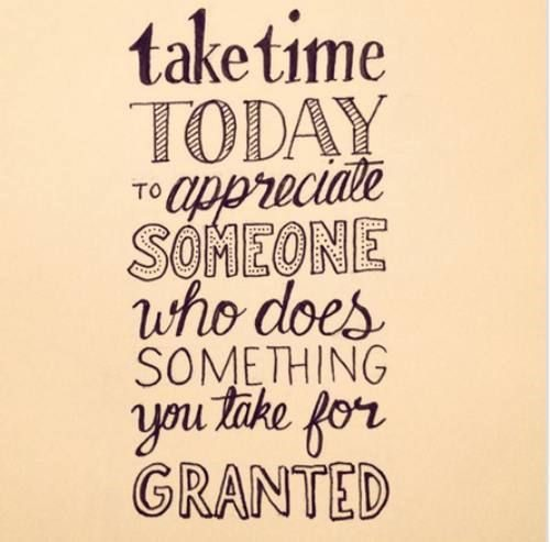 Appreciate someone who takes you for granted - uplifting quote