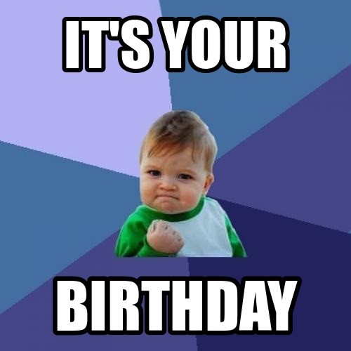 It's your birthday meme