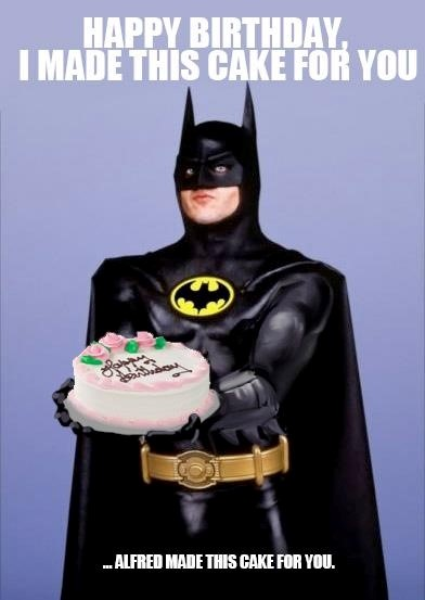 happy birthday i made this cake for you - batman birthday meme