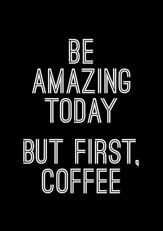 be amazing today but first a cup of coffee quote