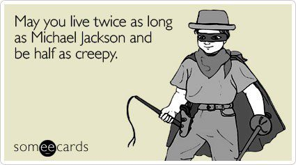 May You Live Twice As Long As Michael Jackson And Be Half As Creepy - Funny E-Card Birthday