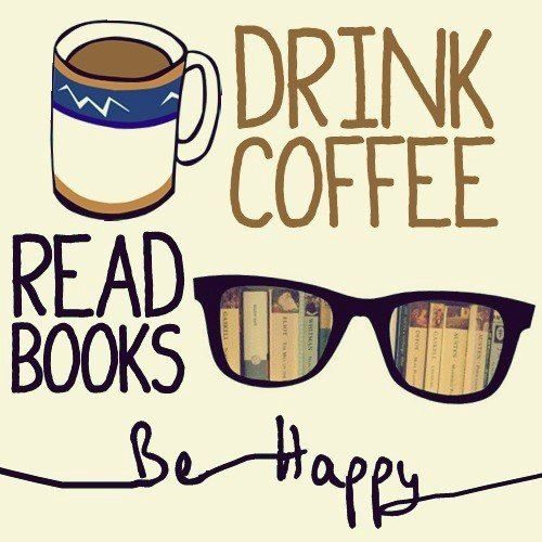 Drink Coffee, Read Books, Be Happy Quote
