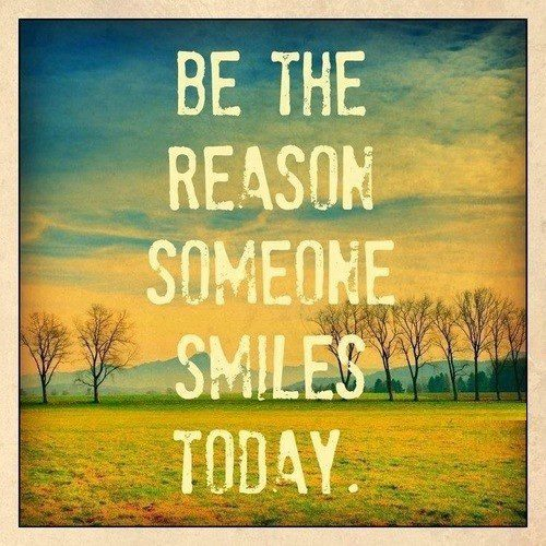 Be The Reason Someone Smiles Today - uplifting quote