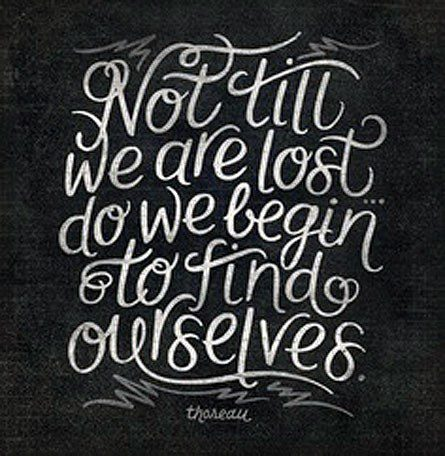 Not Until We Are Lost Do We Begin To Find Ourselves - uplifting quote
