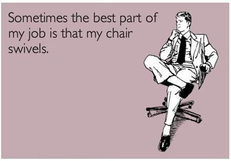The Best Part Of My Job Is That My Chair Swivels - Meme Quote