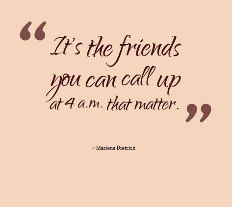 The Friends That You Can Call At 4am - best friend quote