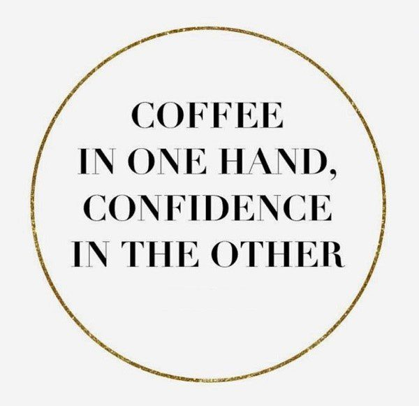 Coffee In One Hand, Confidence In The Other Quote