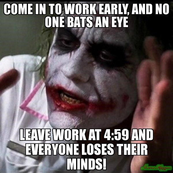 Come To Work Eary Vs. Leaving Early - Meme