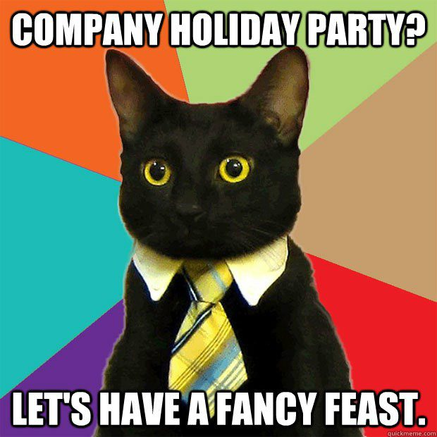 Company Holiday Party - Let's Have Fancy Feast - Business Cat - Meme
