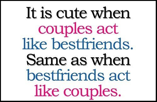 Best Friends And Couples - act like couples - quote