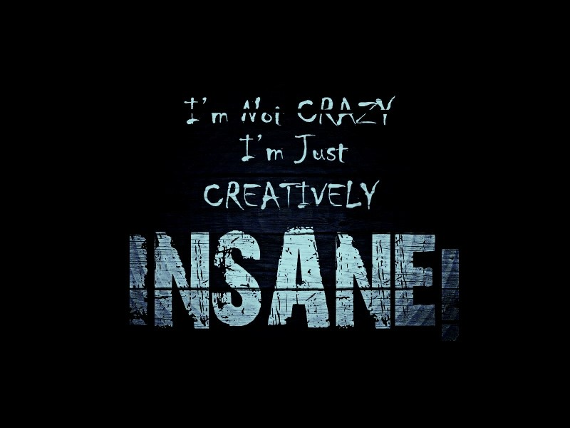 I'm Not Crazy, I'm Just Creatively Insane - Funny Desktop Wallpaper - funny desktop background