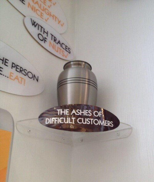 The Ashes Of Difficult Customers - Funny Work Meme