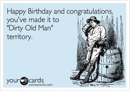 You've Made It To 'Dirty Old Man' - Funny Birthday E-Card