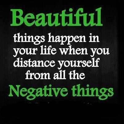 Beautiful Things Happen In Your Life When You Distance Yourself From All The Negative Things