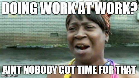 Doing Work At Work - funny work meme