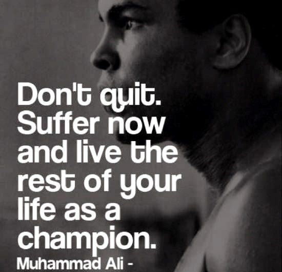 Don't Quit. suffer now and live the rest of your life as a champion. - moving on quote