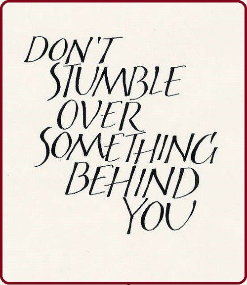 Don't Stumble Over Something Behind You - quote about moving on