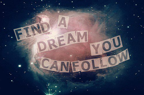 Find A Dream You Can Follow - Uplifting Quote
