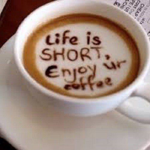 life is short enjoy your coffee quote
