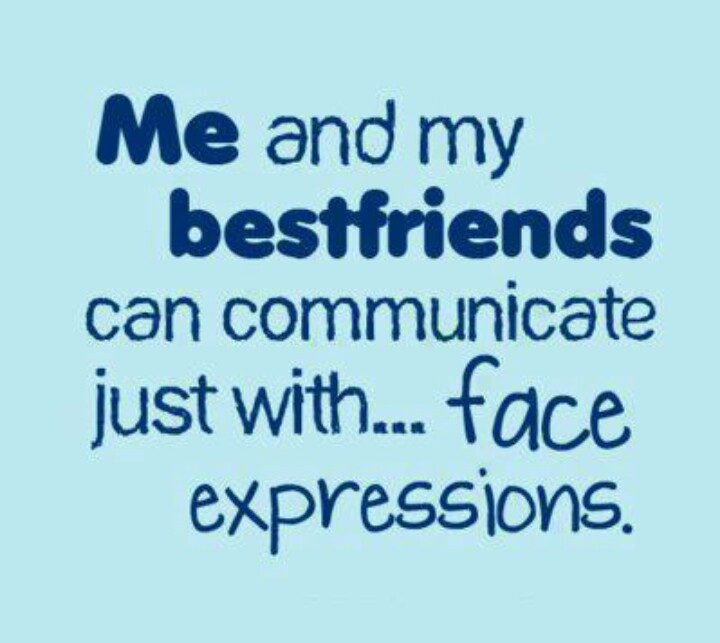 Communicate With Just Facial Expressions - best friend quote