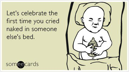 Let's Celebrate The First Time You Cried Naked In Someone Else's Bed - Funny Birthday E-Card