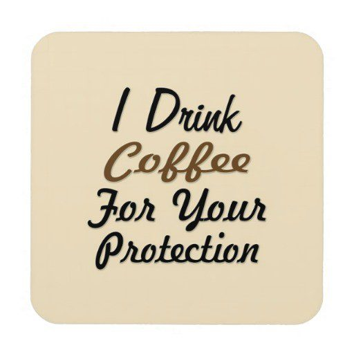 I drink coffee for your protection quote