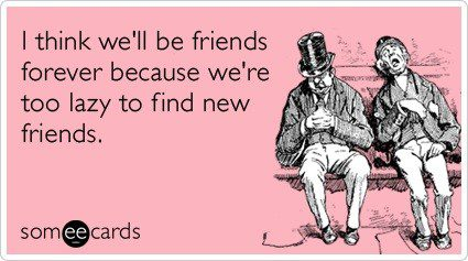 Too Lazy To Find New Friends - Funny Birthday E-Card