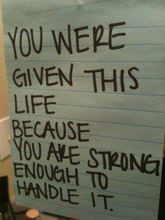 You Were Given This Life Because You Are Strong Enough To Handle It - Uplifting Quote
