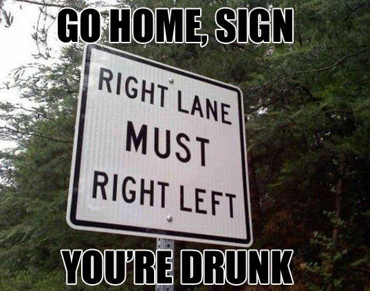Go Home Sign, You're Drunk - Funny Caption Photo - Funny Meme
