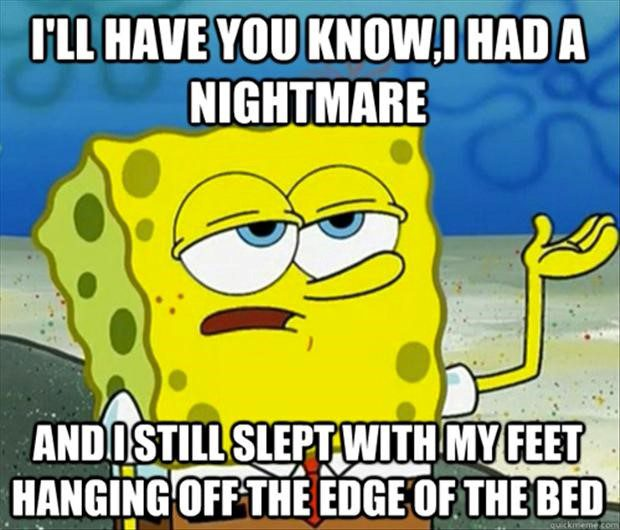 I Had A Nightmare and I Still Slept with my feet hanging off the bed - Funny Spongebob Meme