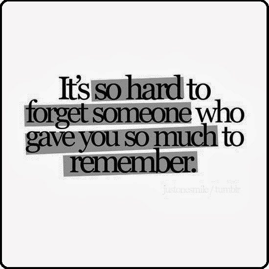 It's So Hard To Forget Someone Who Gave You So Much To Remember - moving on quote