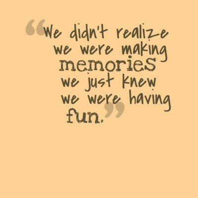 We Were Making Memories - Best Friend Quote