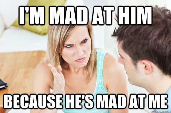 I'm Mad Because He's Mad At Me - relationship meme