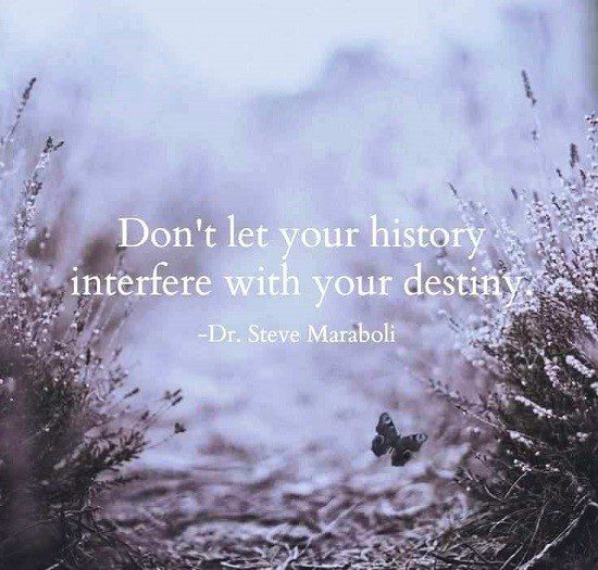 Don't Let Your History Interfere With Your Destiny - Moving On Quote