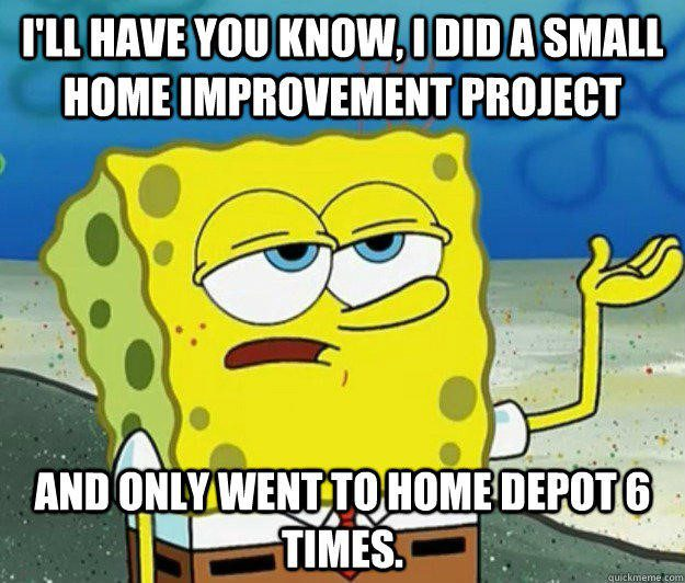Did A Small Home Improvement  - Spongebob Meme - I'll Have You Know