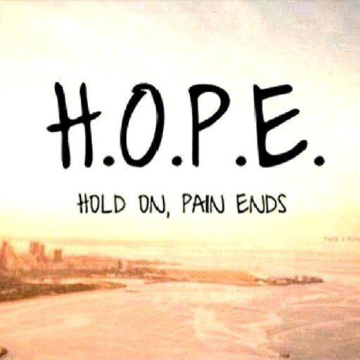 H.O.P.E hold on, pain ends - sad quote - quote about being sad