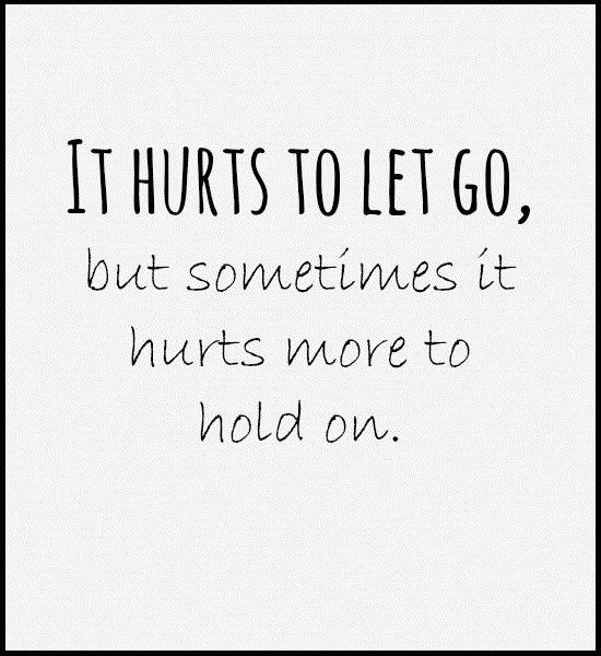 It Hurts To Let Go - moving on quote