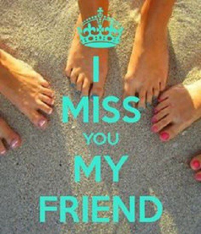 I Miss You My Friend - Best Friend Quote