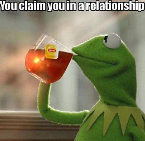 You Claim You're In A Relationship - sip tea - relationship meme