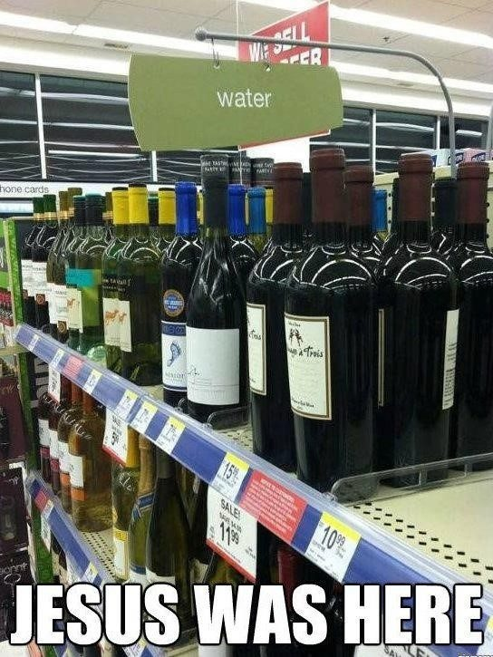 Jesus Was Here - Wine Water - Funny Image Meme