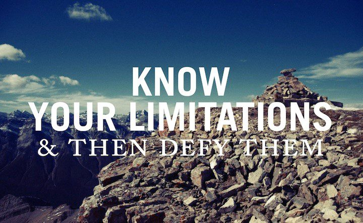 Know Your Limitations And Then Defy Them - Uplifting Quote
