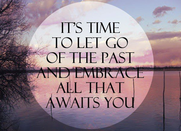 Time To Let Go Of The Past - quote about moving on